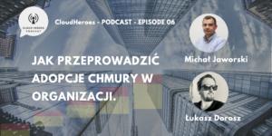 CloudHeroes-EP06-Michal-Jaworski-Jak-przeprowadzic-adopcje-chmury-w-organizacji