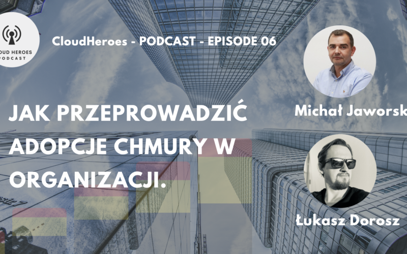 CloudHeroes-EP06-Michal-Jaworski-Jak-przeprowadzic-adopcje-chmury-w-organizacji